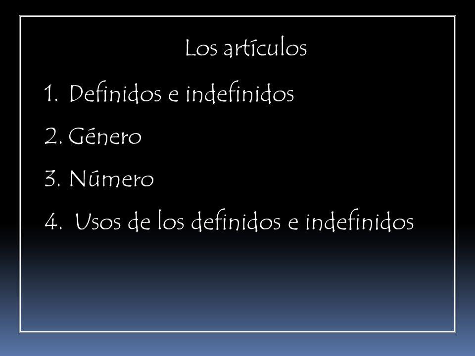 Los artículos 1.Definidos e indefinidos 2.Género 3.Número 4. Usos de los definidos e indefinidos