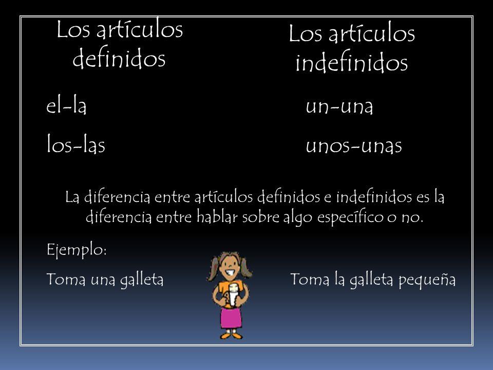 Los artículos definidos el-la los-las Los artículos indefinidos un-una unos-unas La diferencia entre artículos definidos e indefinidos es la diferenci
