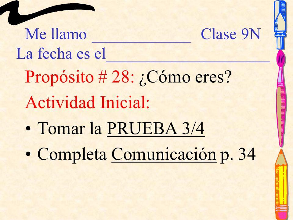 Me llamo ____________Clase 9N La fecha es el____________________ Propósito # 28: ¿Cómo eres.