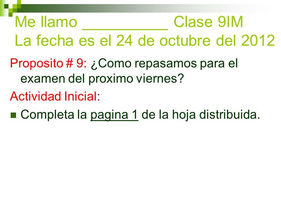 Proposito # 9: ¿Como repasamos para el examen del proximo viernes? Actividad Inicial: Completa la pagina 1 de la hoja distribuida. Me llamo __________