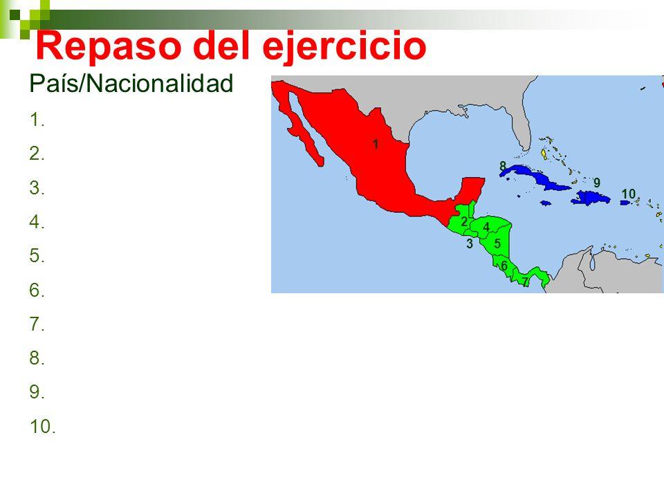 Repaso del ejercicio País/Nacionalidad 1. 2. 3. 4. 5. 6. 7. 8. 9. 10. 7 6 5 4 3 2 1 8 9 10