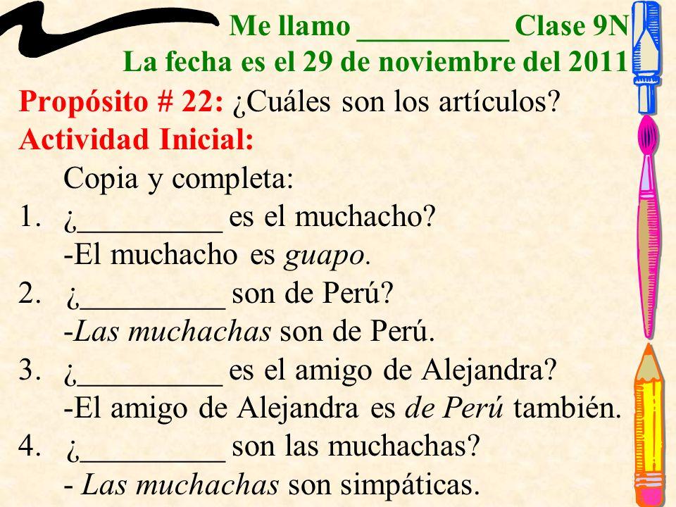 Me llamo __________ Clase 9N La fecha es el 29 de noviembre del 2011 Propósito # 22: ¿Cuáles son los artículos.