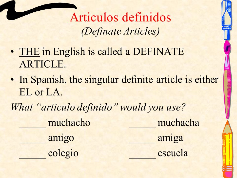Articulos definidos (Definate Articles) THE in English is called a DEFINATE ARTICLE.