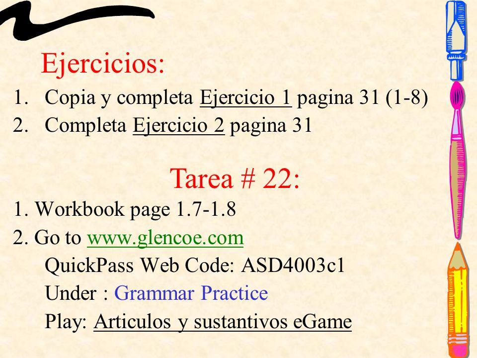 Ejercicios: 1.Copia y completa Ejercicio 1 pagina 31 (1-8) 2.Completa Ejercicio 2 pagina 31 1.