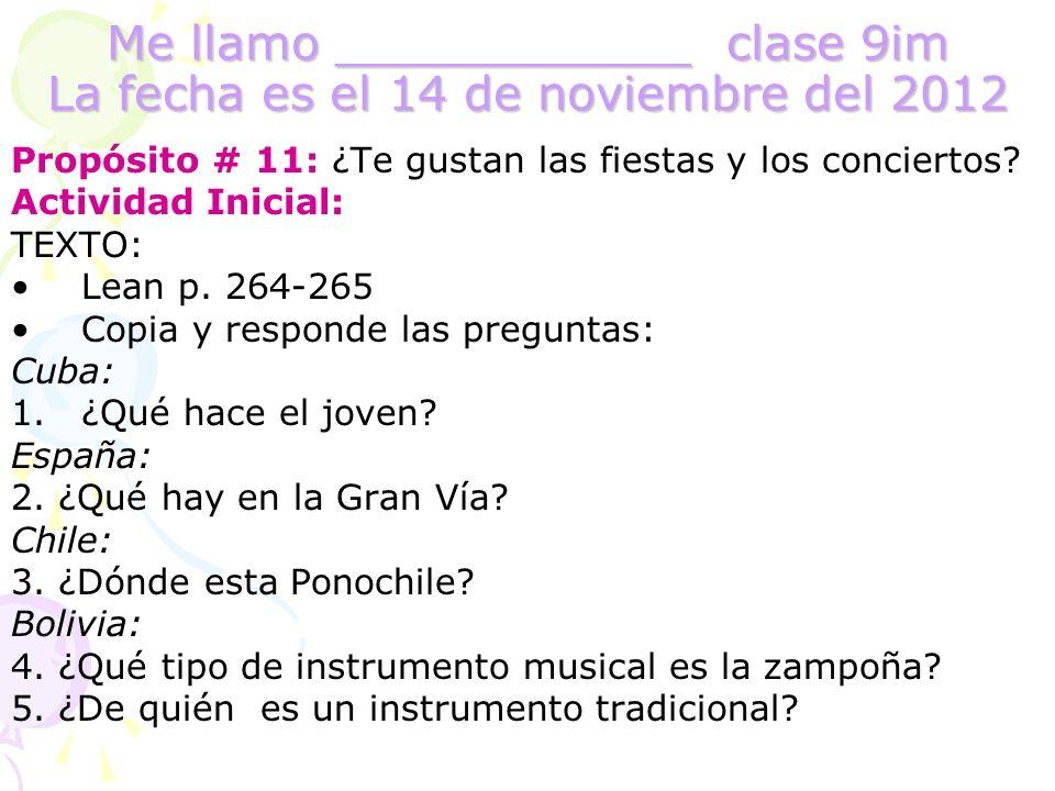 Me llamo ____________ clase 9im La fecha es el 14 de noviembre del 2012 Propósito # 11: ¿Te gustan las fiestas y los conciertos? Actividad Inicial: TE
