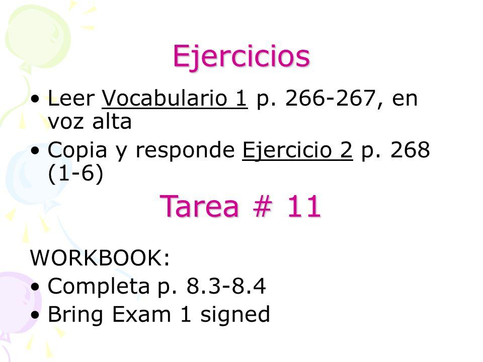 Ejercicios Leer Vocabulario 1 p. 266-267, en voz alta Copia y responde Ejercicio 2 p. 268 (1-6) WORKBOOK: Completa p. 8.3-8.4 Bring Exam 1 signed Tare