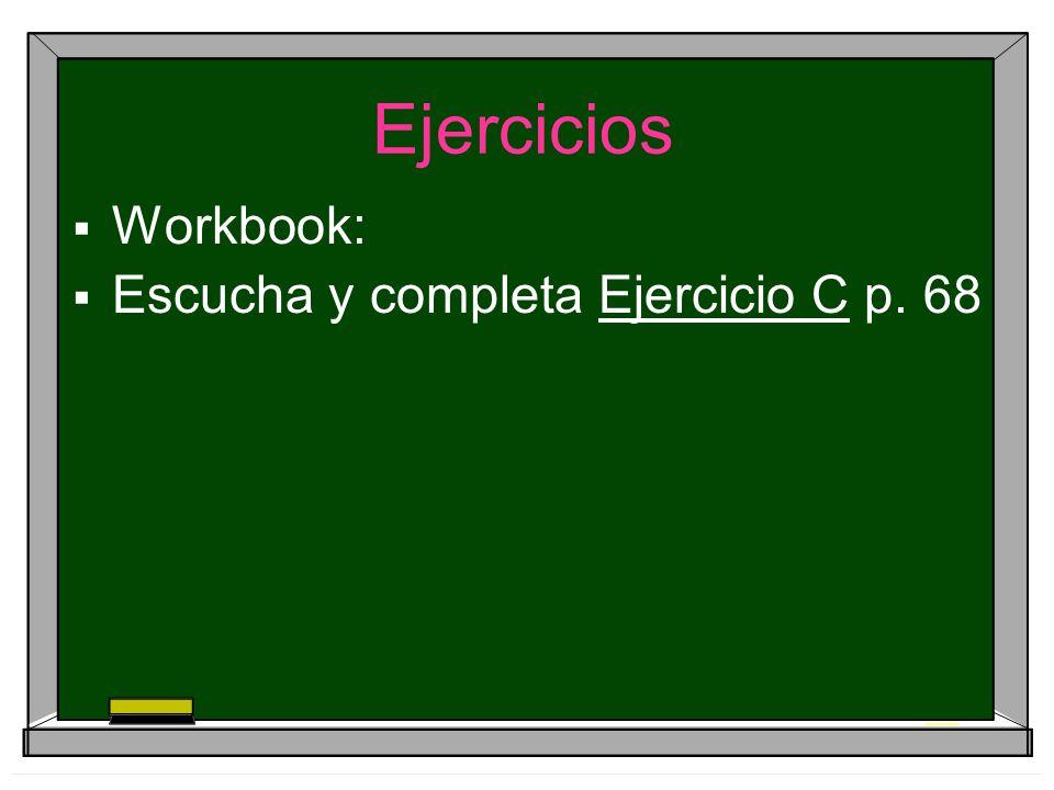 Ejercicios Workbook: Escucha y completa Ejercicio C p. 68