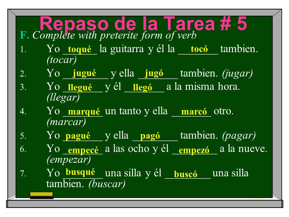 Repaso de la Tarea # 5 F. Complete with preterite form of verb 1.