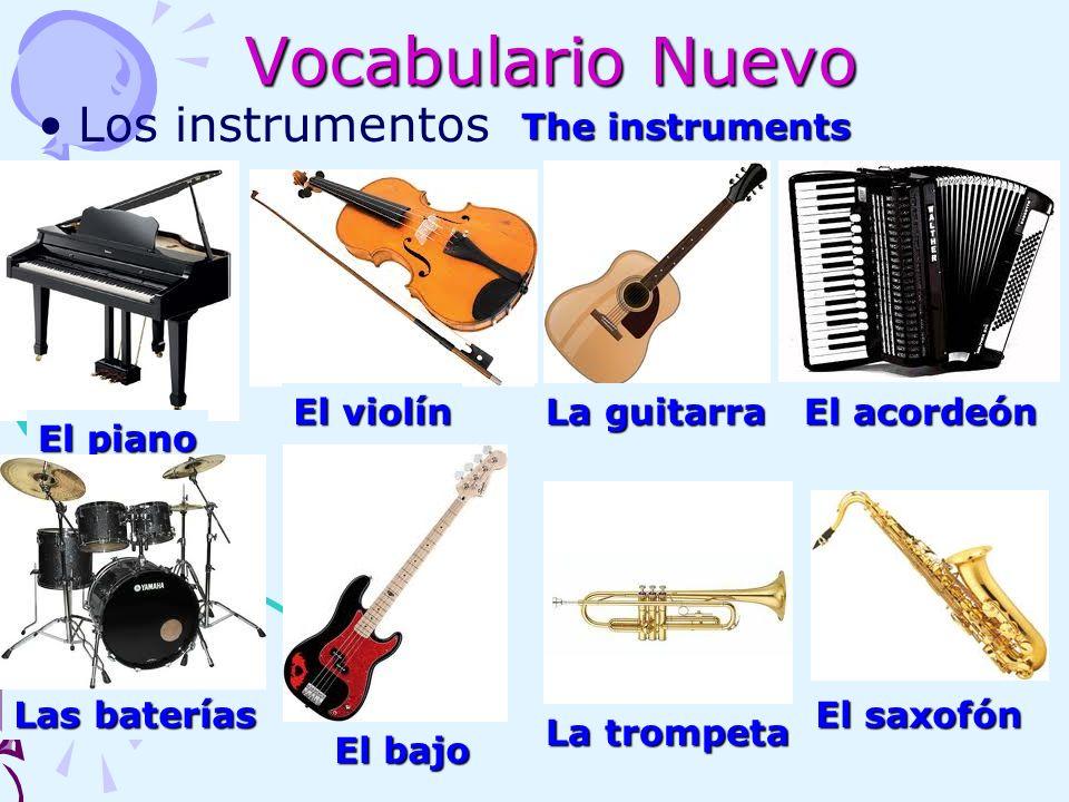 Vocabulario Nuevo Los instrumentos El piano El violín La guitarra El acordeón Las baterías El bajo La trompeta El saxofón The instruments