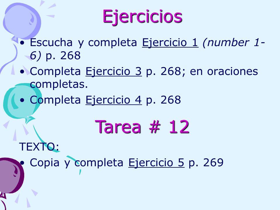 Ejercicios Escucha y completa Ejercicio 1 (number 1- 6) p. 268 Completa Ejercicio 3 p. 268; en oraciones completas. Completa Ejercicio 4 p. 268 TEXTO: