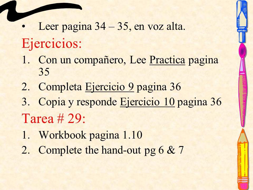 Leer pagina 34 – 35, en voz alta. Ejercicios: 1.Con un compañero, Lee Practica pagina 35 2.Completa Ejercicio 9 pagina 36 3.Copia y responde Ejercicio