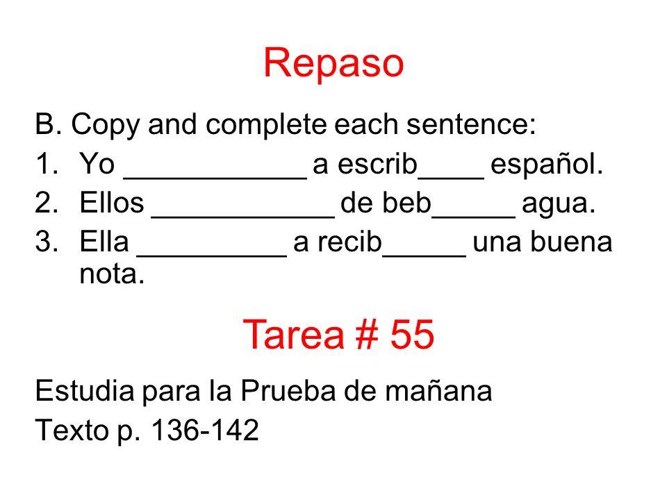 Repaso B. Copy and complete each sentence: 1.Yo ___________ a escrib____ español.