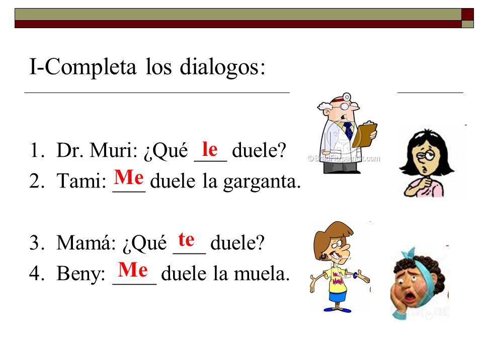 1. Dr. Muri: ¿Qué ___ duele. 2. Tami: ___ duele la garganta.