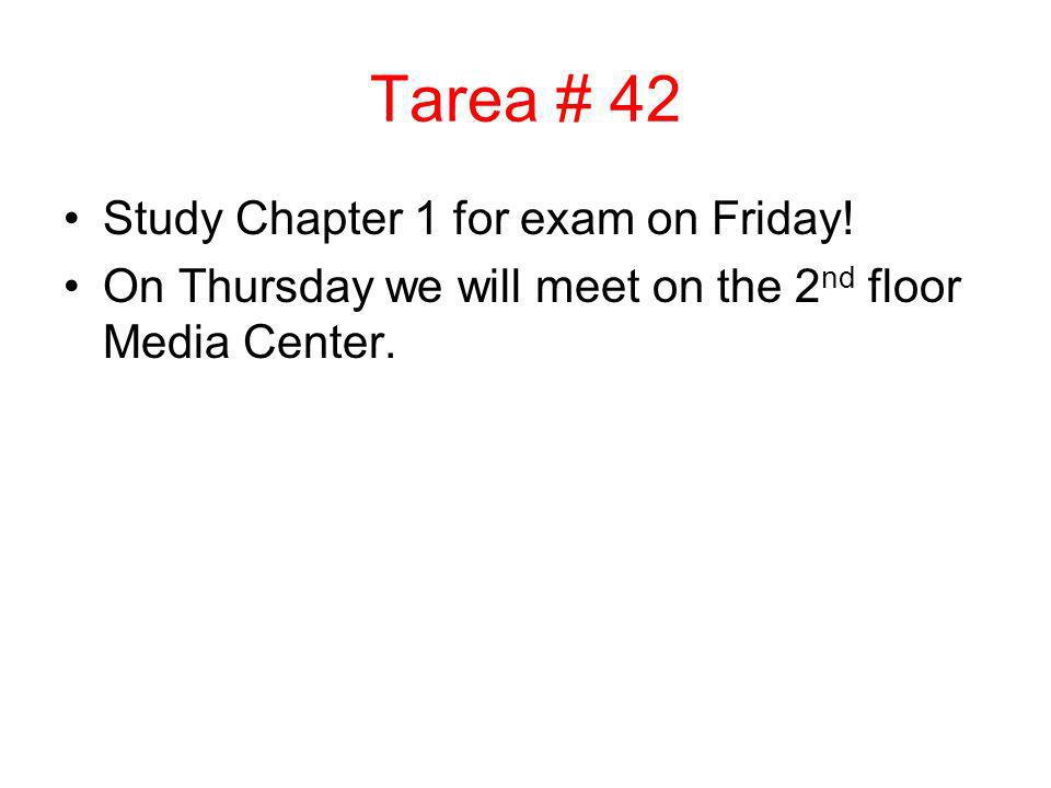 Tarea # 42 Study Chapter 1 for exam on Friday.