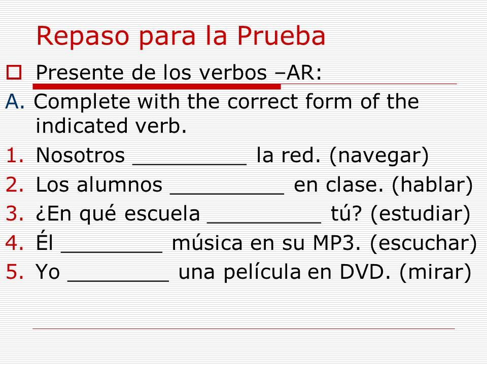 Repaso para la Prueba Presente de los verbos –AR: A.