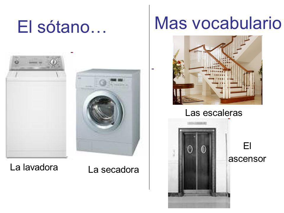 El sótano… La lavadora La secadora Las escaleras Mas vocabulario El ascensor