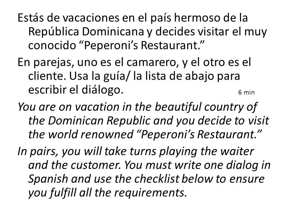 Estás de vacaciones en el país hermoso de la República Dominicana y decides visitar el muy conocido Peperonis Restaurant.