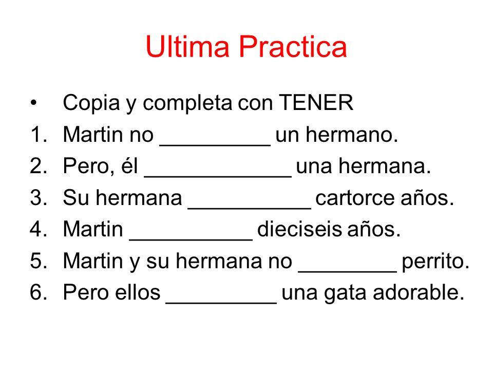 Ultima Practica Copia y completa con TENER 1.Martin no _________ un hermano.
