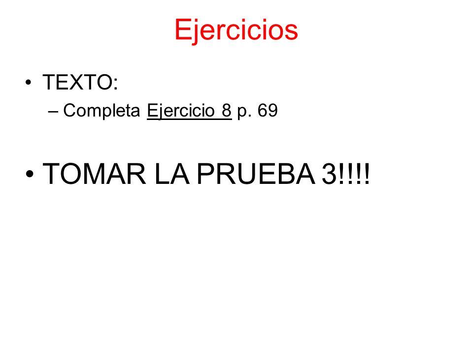 Ejercicios TEXTO: –Completa Ejercicio 8 p. 69 TOMAR LA PRUEBA 3!!!!