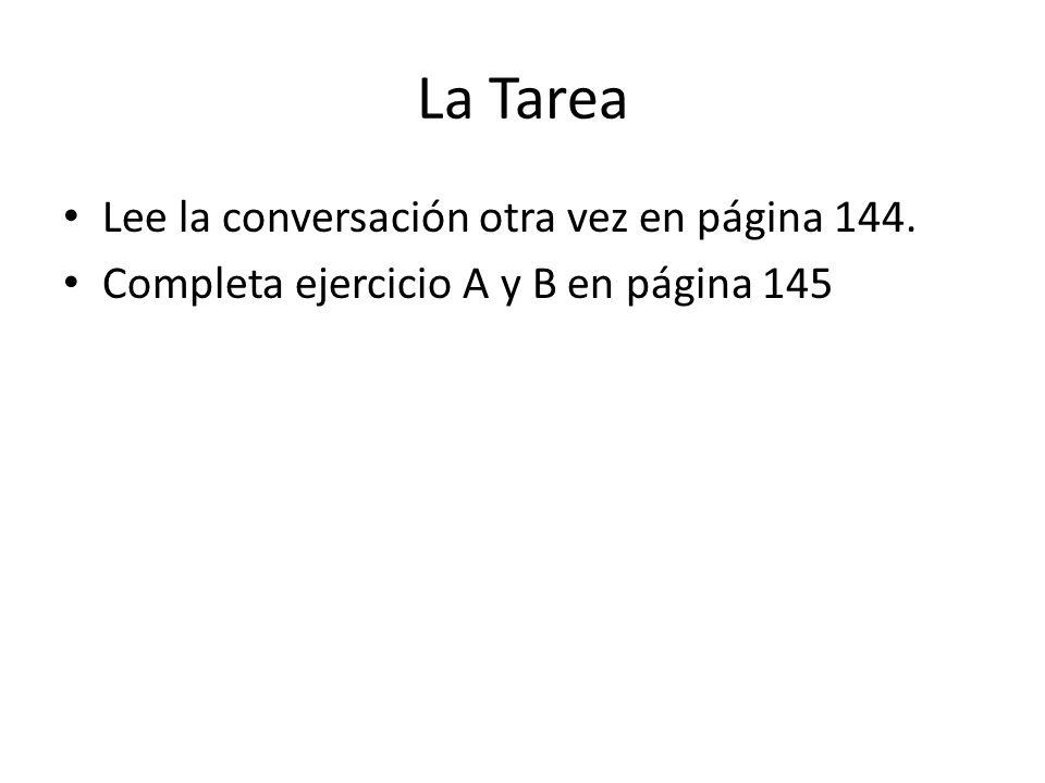 Lee la conversación otra vez en página 144. Completa ejercicio A y B en página 145 La Tarea