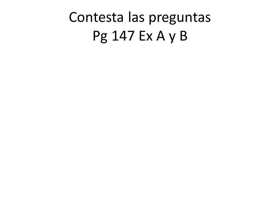 Contesta las preguntas Pg 147 Ex A y B