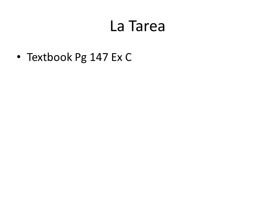 La Tarea Textbook Pg 147 Ex C