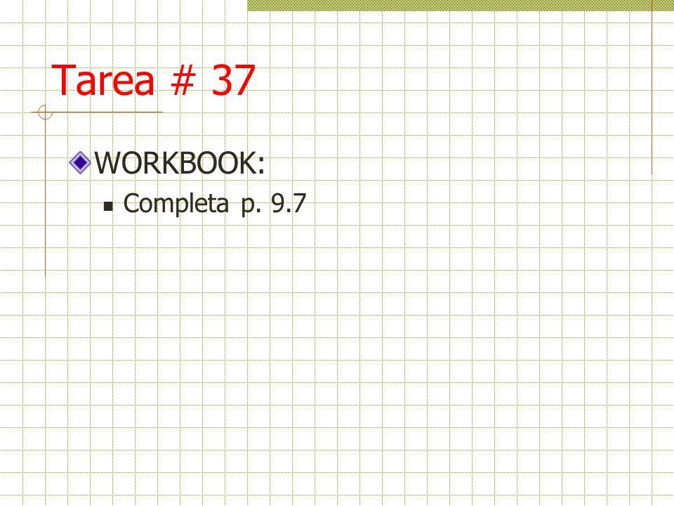Tarea # 37 WORKBOOK: Completa p. 9.7