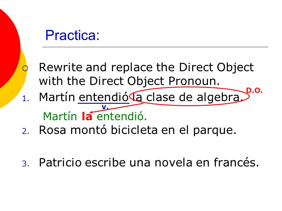 Practica: Rewrite and replace the Direct Object with the Direct Object Pronoun.