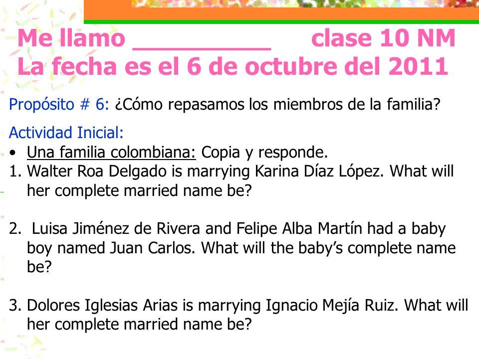 Me llamo _________ clase 10 NM La fecha es el 6 de octubre del 2011 Propósito # 6: ¿Cómo repasamos los miembros de la familia.