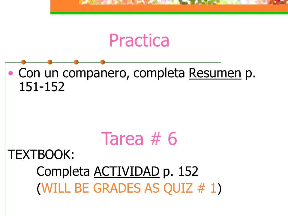 Practica Con un companero, completa Resumen p. 151-152 TEXTBOOK: Completa ACTIVIDAD p.