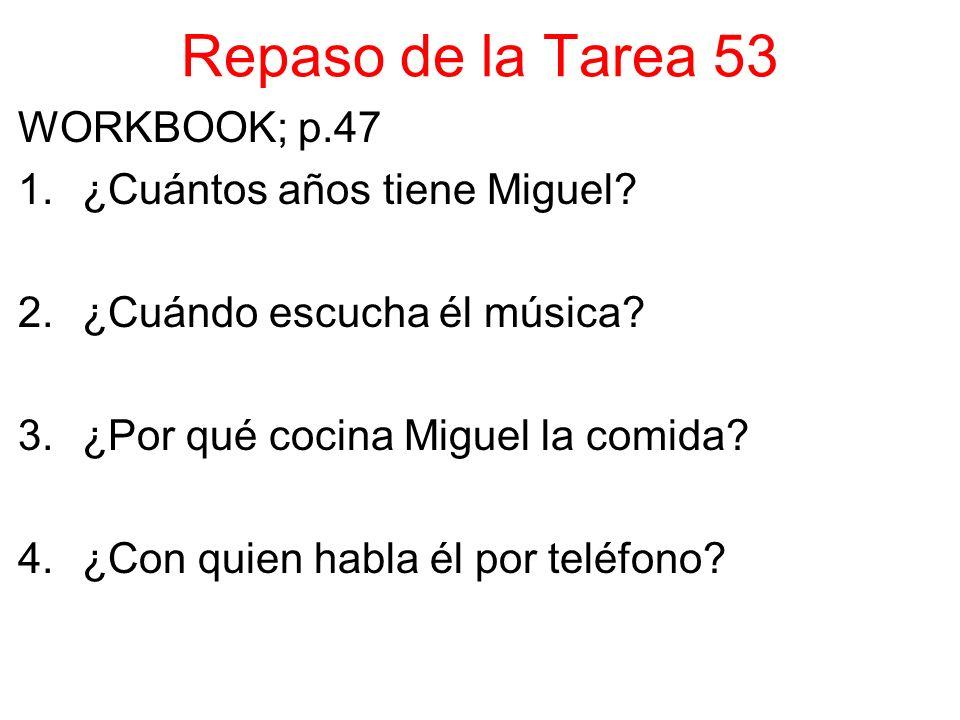 Repaso de la Tarea 53 WORKBOOK; p.47 1.¿Cuántos años tiene Miguel.