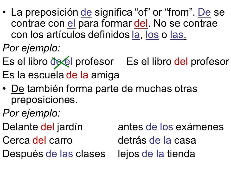 La preposición de significa of or from. De se contrae con el para formar del.