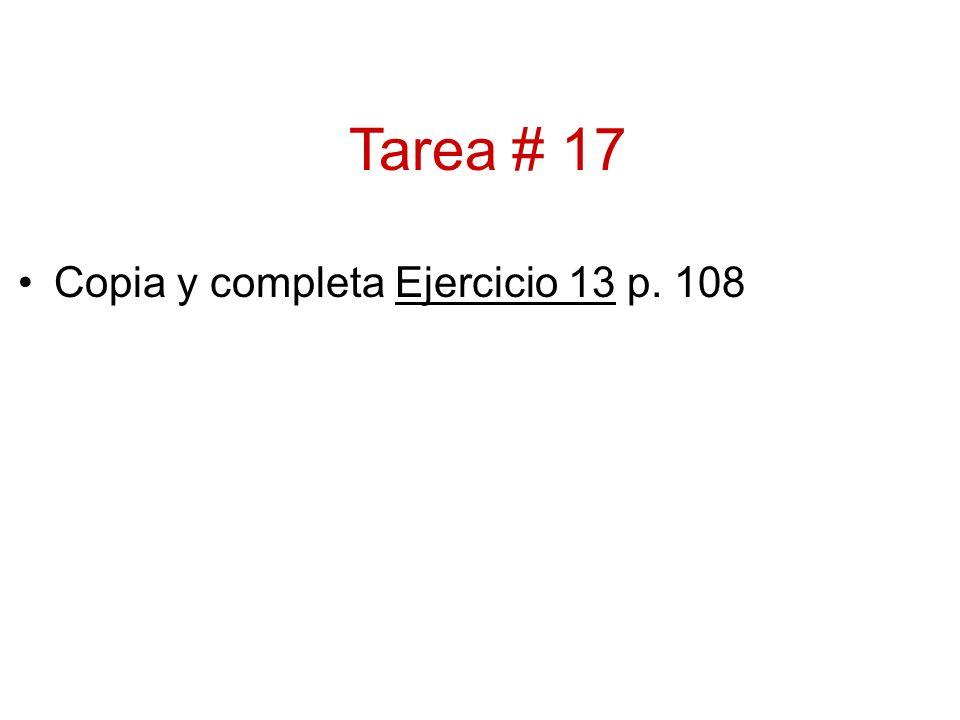 Copia y completa Ejercicio 13 p. 108 Tarea # 17