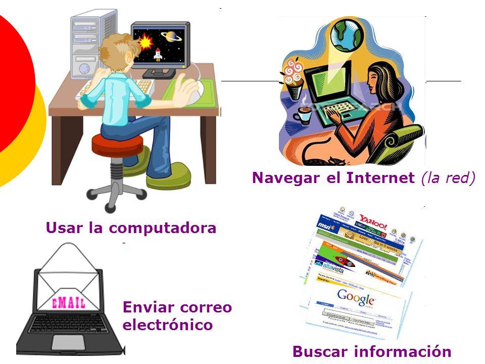 Usar la computadora Navegar el Internet (la red) Enviar correo electrónico Buscar información