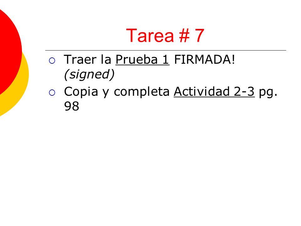 Tarea # 7 Traer la Prueba 1 FIRMADA! (signed) Copia y completa Actividad 2-3 pg. 98