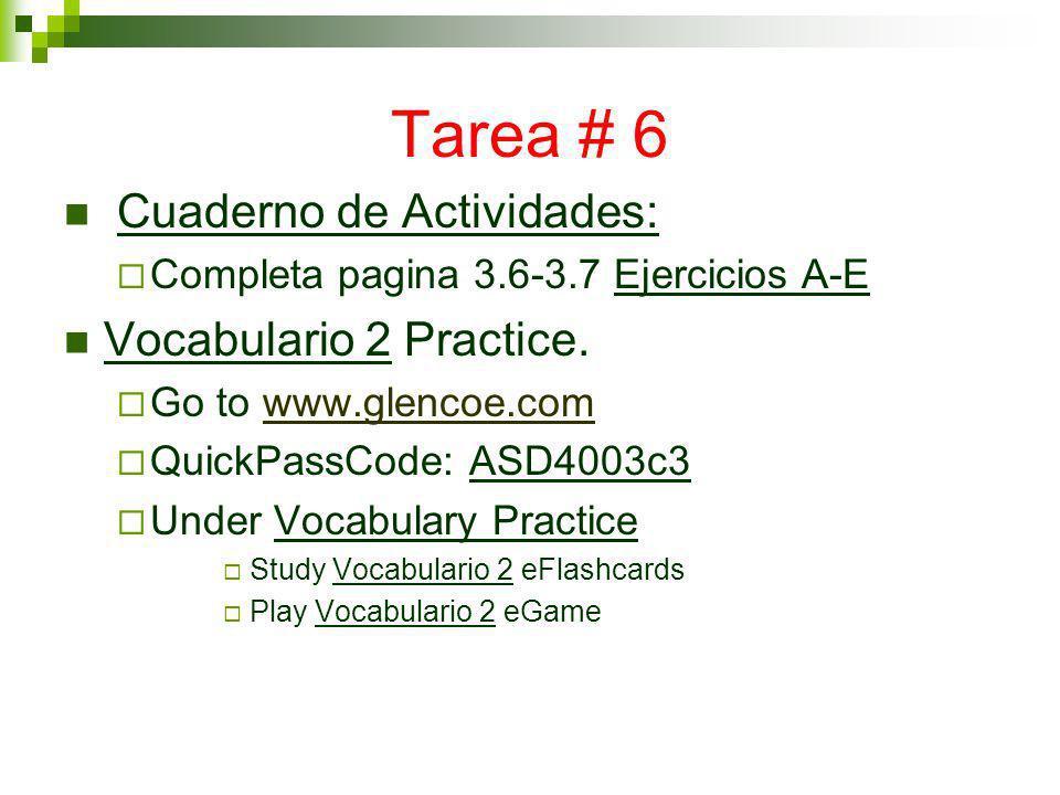 Tarea # 6 Cuaderno de Actividades: Completa pagina 3.6-3.7 Ejercicios A-E Vocabulario 2 Practice. Go to www.glencoe.comwww.glencoe.com QuickPassCode: