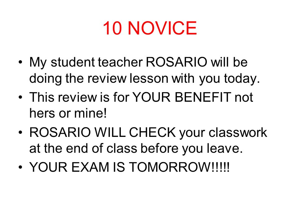 10 NOVICE My student teacher ROSARIO will be doing the review lesson with you today.