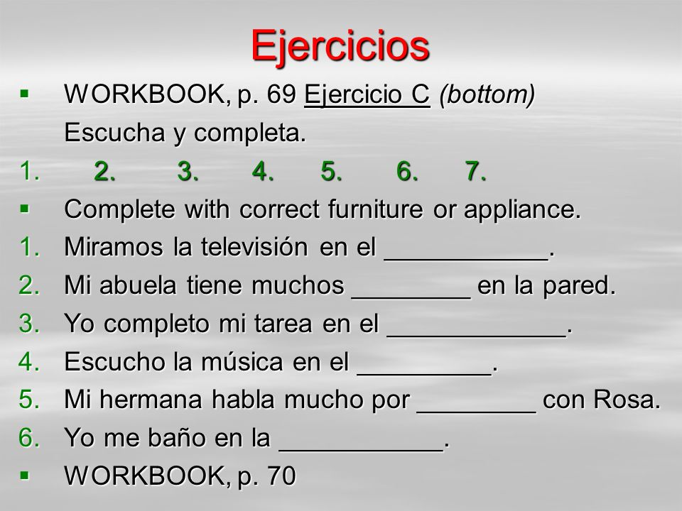 Tarea # 23 In your notebook, draw your favorite room in your house/apartment and label all the furniture and appliances.
