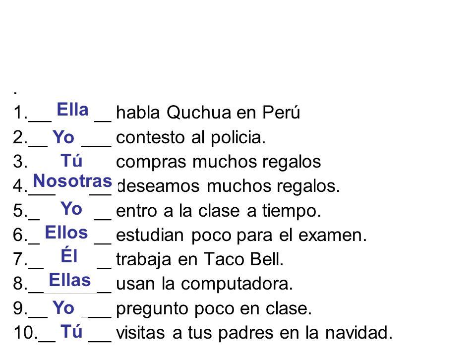 1.________ habla Quchua en Perú 2.________ contesto al policia.