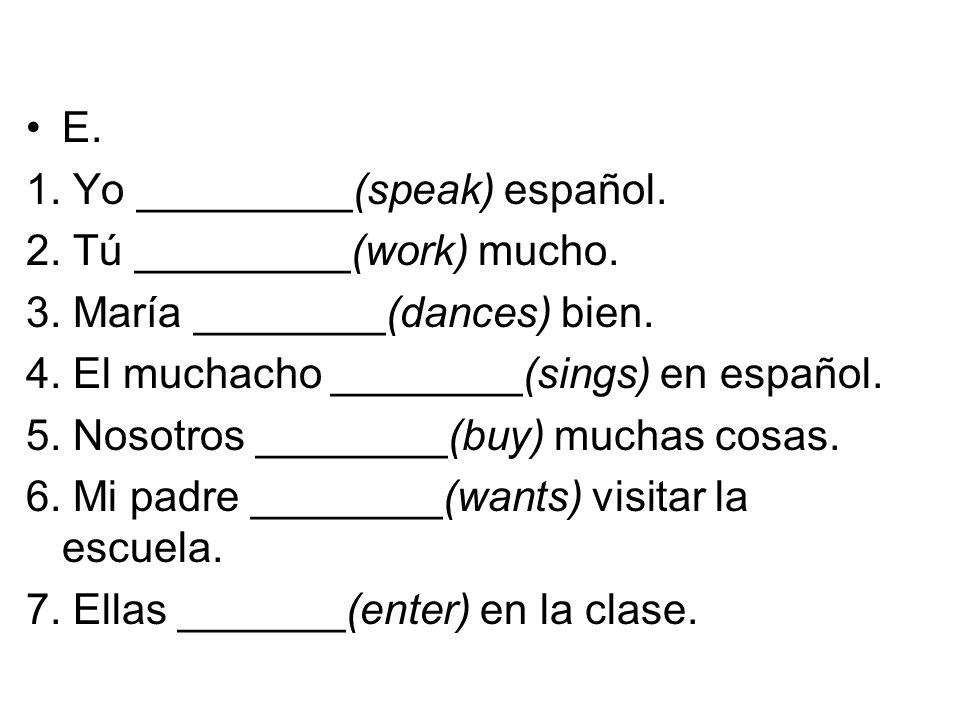 E. 1. Yo _________(speak) español. 2. Tú _________(work) mucho.