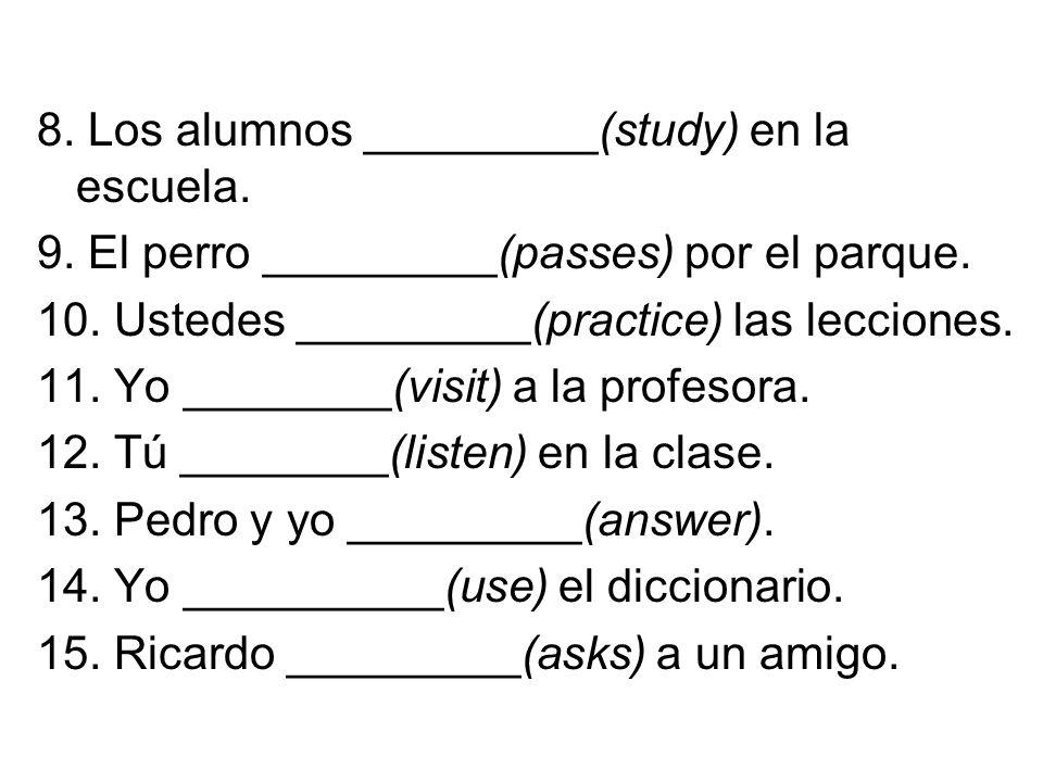 8. Los alumnos _________(study) en la escuela. 9.