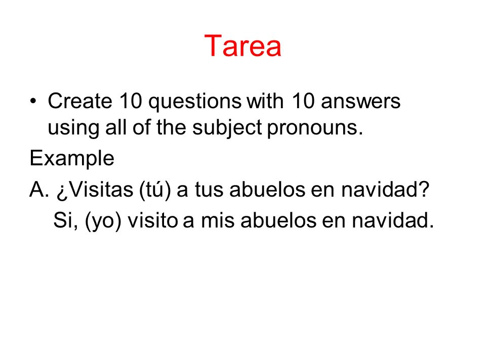 Tarea Create 10 questions with 10 answers using all of the subject pronouns.