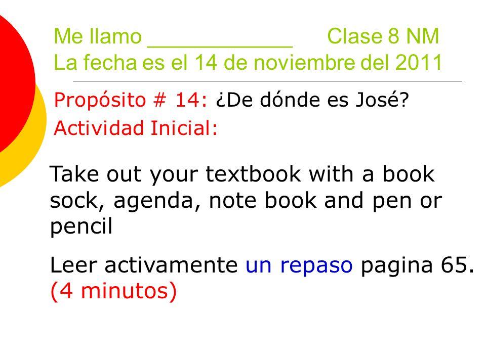 Me llamo ____________ Clase 8 NM La fecha es el 14 de noviembre del 2011 Propósito # 14: ¿De dónde es José.