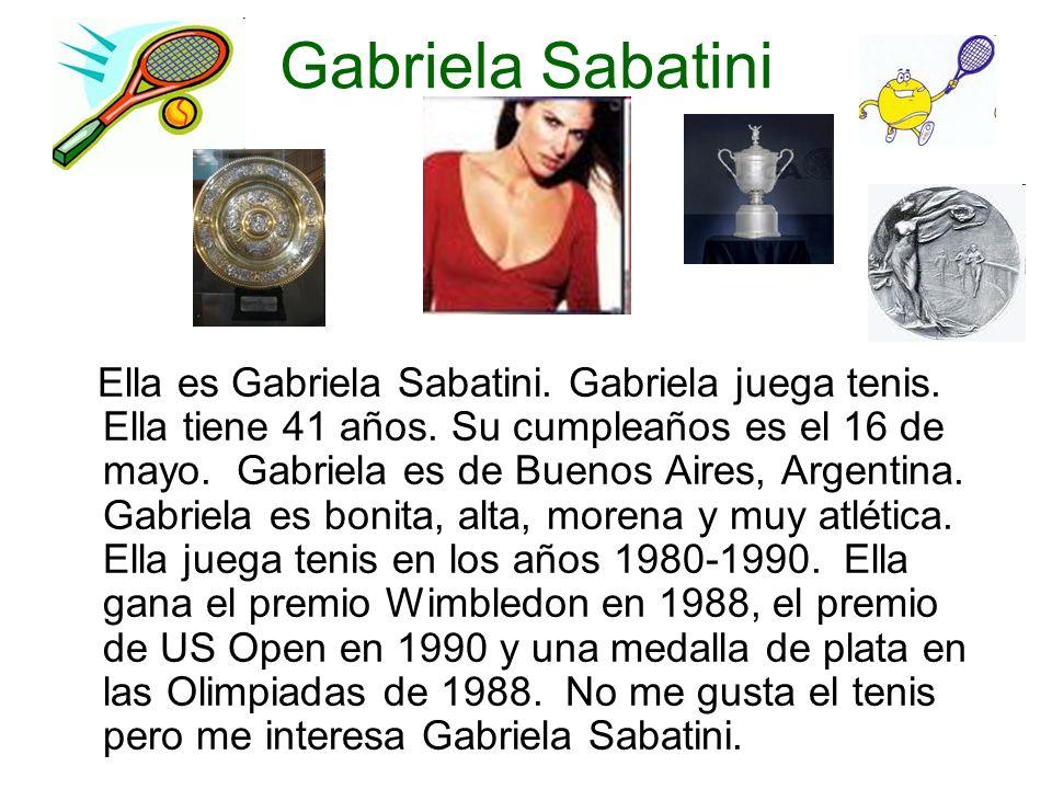 Gabriela Sabatini Ella es Gabriela Sabatini. Gabriela juega tenis.