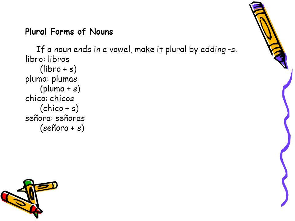 The definite articles (el, la) also change in the plural form.