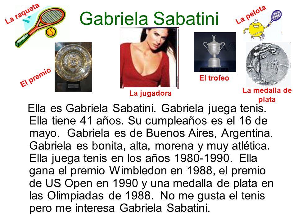 Gabriela Sabatini Ella es Gabriela Sabatini. Gabriela juega tenis. Ella tiene 41 años. Su cumpleaños es el 16 de mayo. Gabriela es de Buenos Aires, Ar