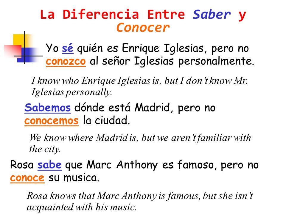 Yo sé quién es Enrique Iglesias, pero no conozco al señor Iglesias personalmente.