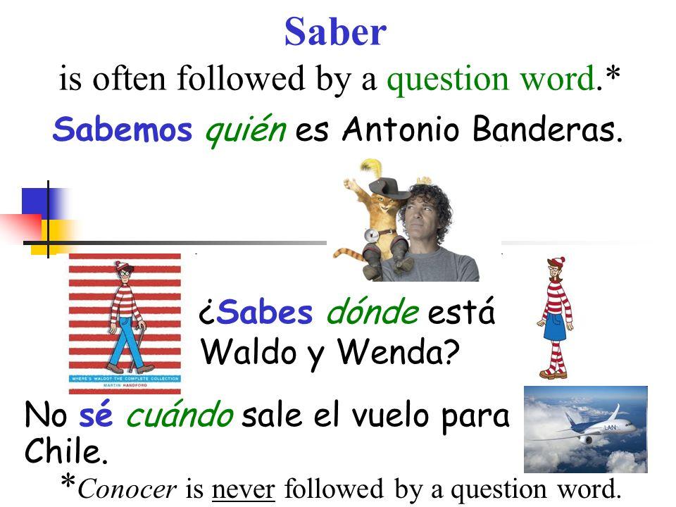 Saber is often followed by a question word.* Sabemos quién es Antonio Banderas.