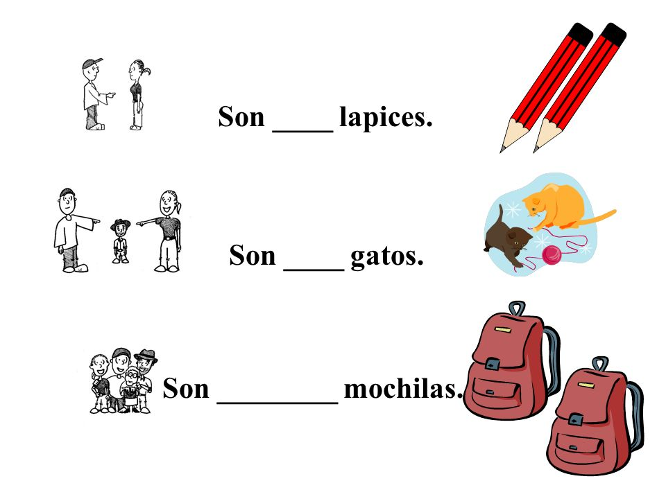 Son ____ lapices. Son ____ gatos. Son ________ mochilas.