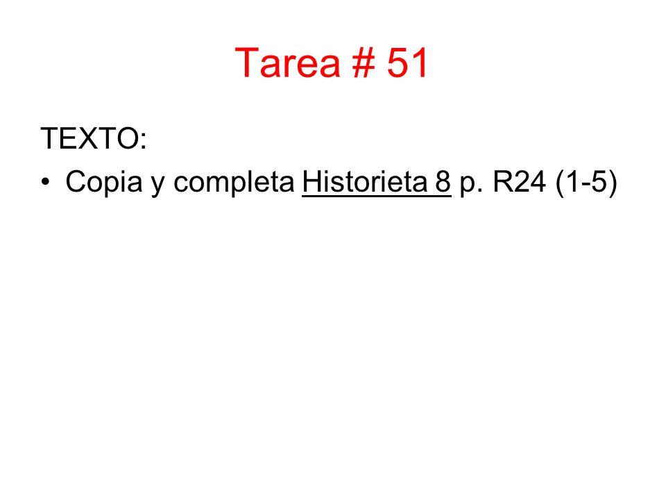 Tarea # 51 TEXTO: Copia y completa Historieta 8 p. R24 (1-5)